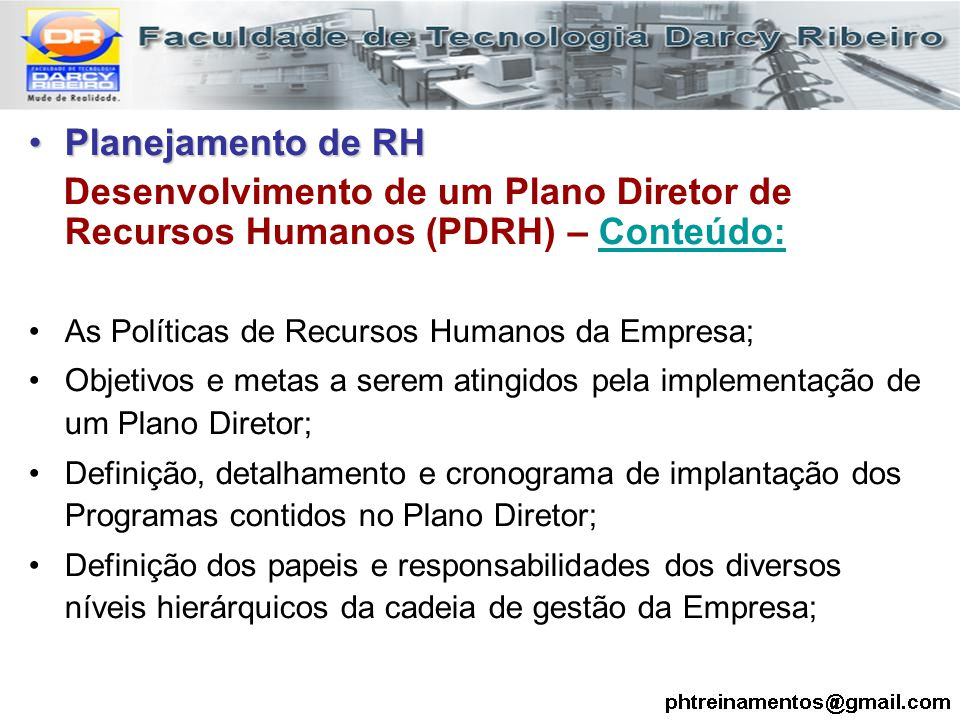 Planejamento de RH Desenvolvimento de um Plano Diretor de Recursos Humanos (PDRH) – Conteúdo: As Políticas de Recursos Humanos da Empresa;