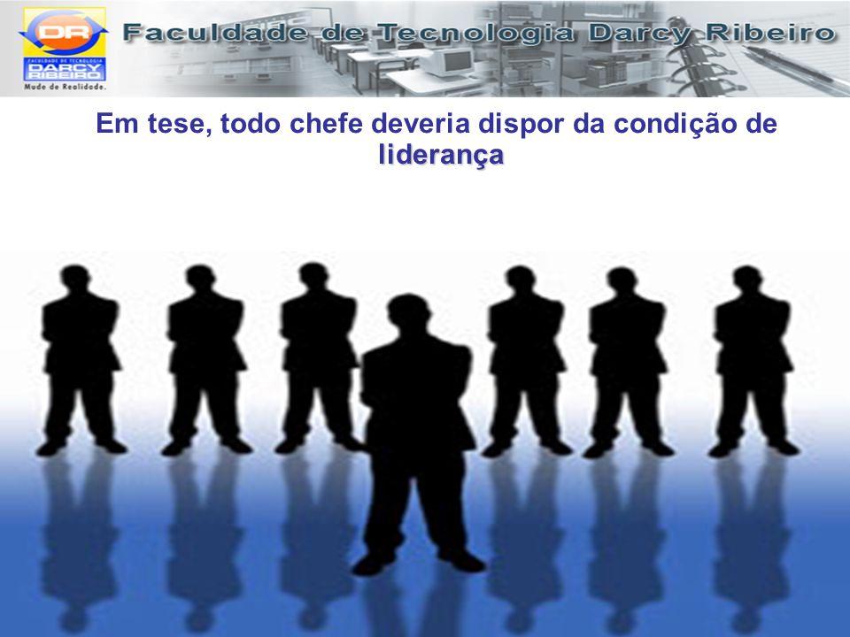 Em tese, todo chefe deveria dispor da condição de liderança