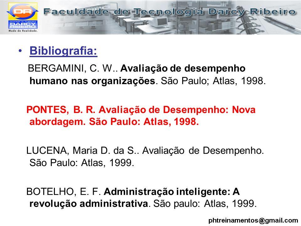 Bibliografia: BERGAMINI, C. W.. Avaliação de desempenho humano nas organizações. São Paulo; Atlas, 1998.