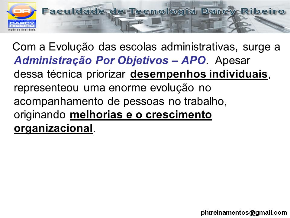 Com a Evolução das escolas administrativas, surge a Administração Por Objetivos – APO.