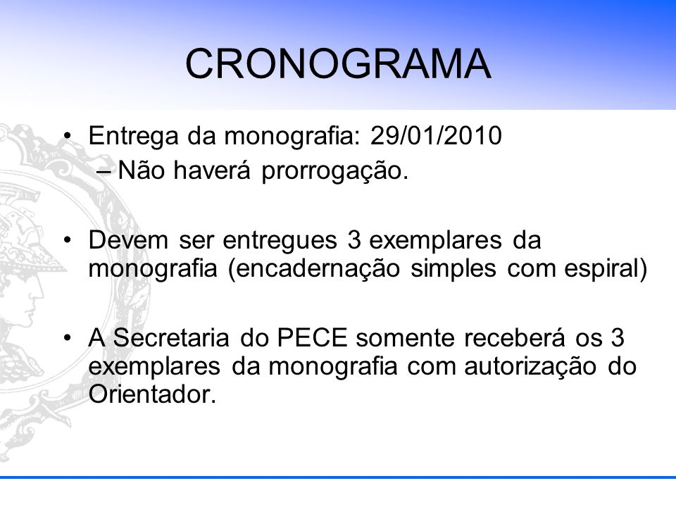 CRONOGRAMA Entrega da monografia: 29/01/2010 Não haverá prorrogação.