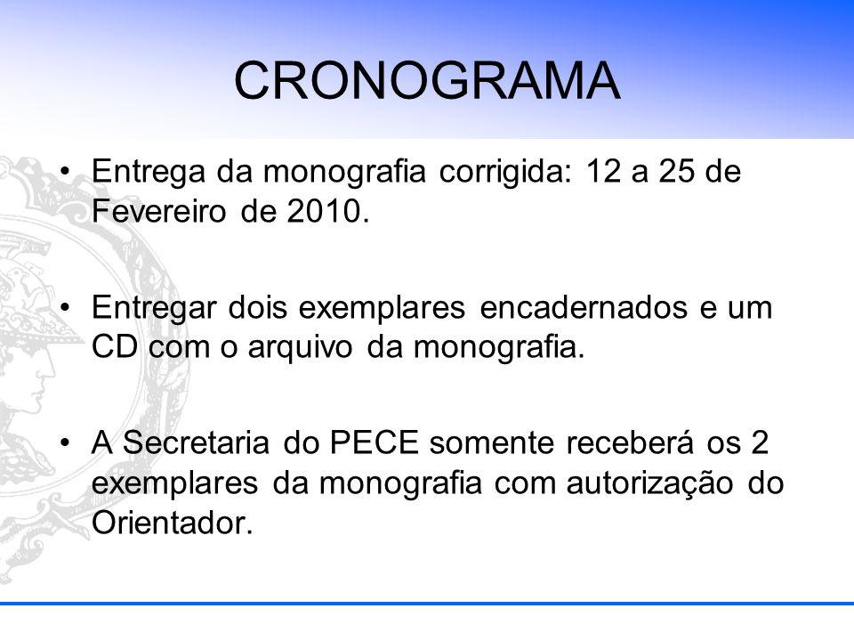 CRONOGRAMA Entrega da monografia corrigida: 12 a 25 de Fevereiro de 2010. Entregar dois exemplares encadernados e um CD com o arquivo da monografia.