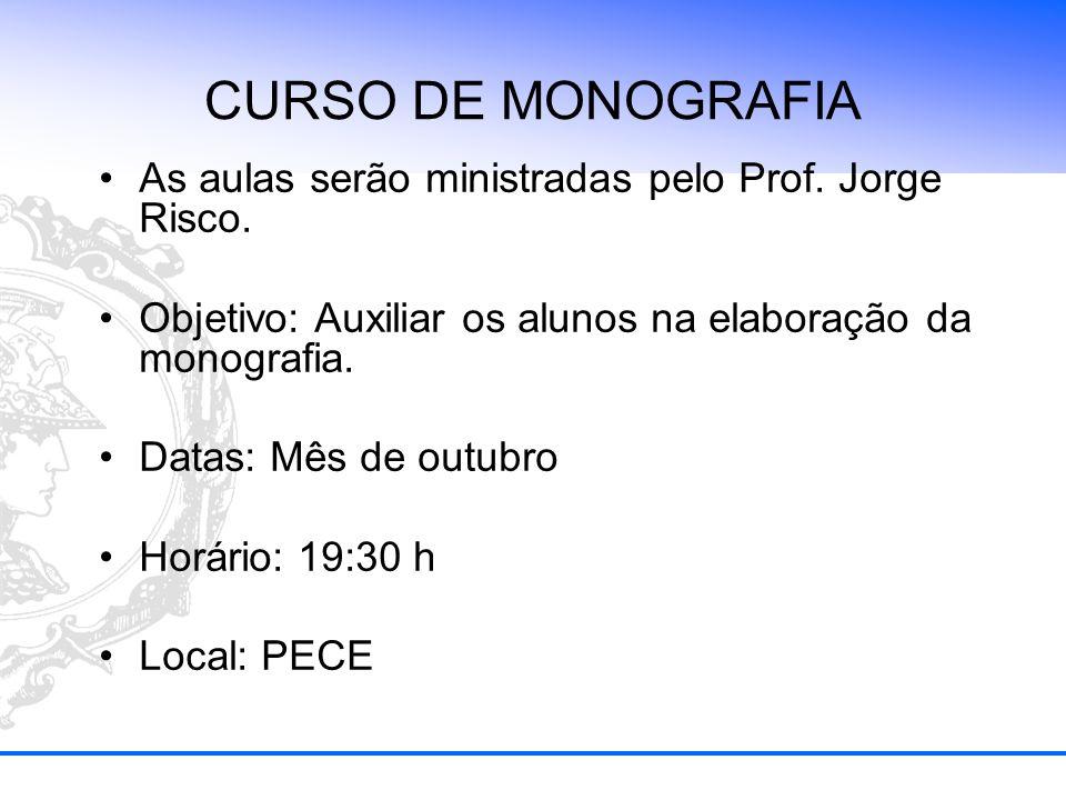 CURSO DE MONOGRAFIA As aulas serão ministradas pelo Prof. Jorge Risco.