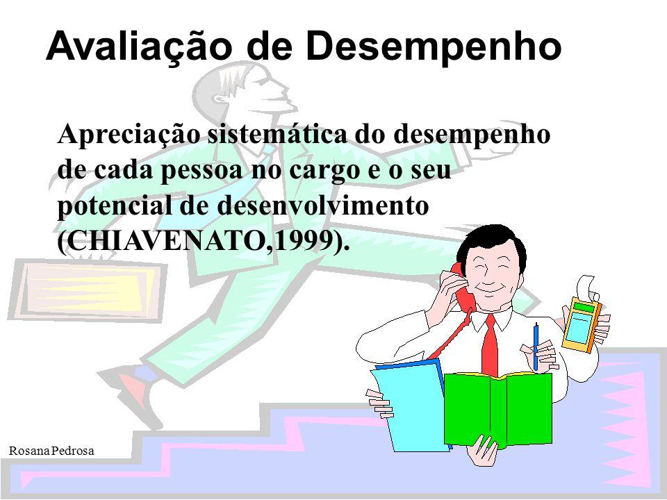 Apreciação sistemática do desempenho de cada pessoa no cargo e o seu potencial de desenvolvimento (CHIAVENATO,1999).