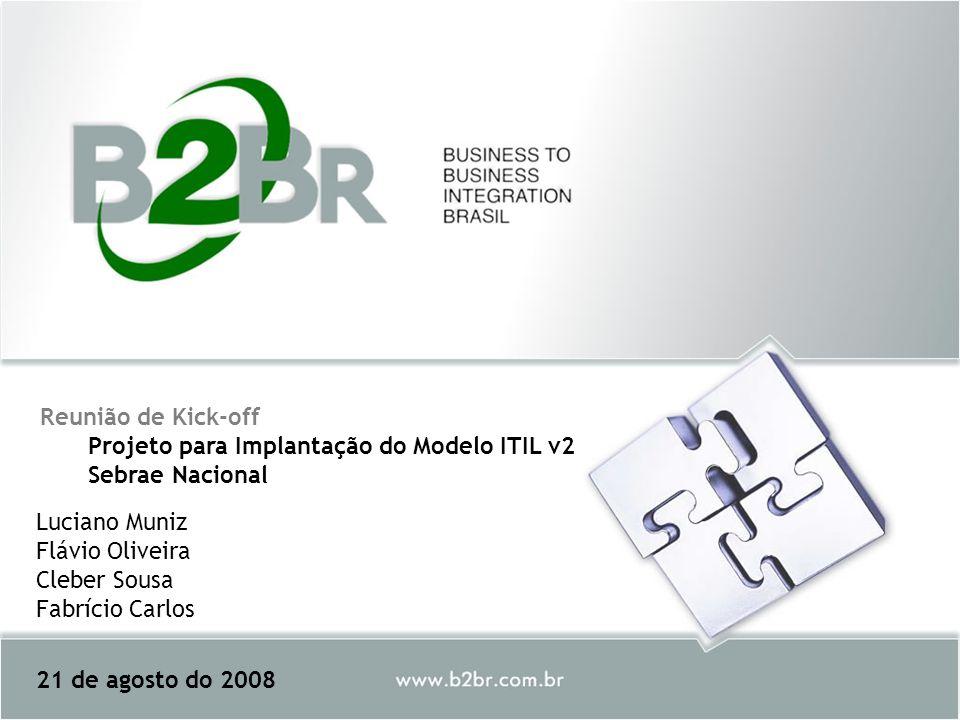 Reunião de Kick-off Projeto para Implantação do Modelo ITIL v2 Sebrae Nacional. Luciano Muniz Flávio Oliveira.