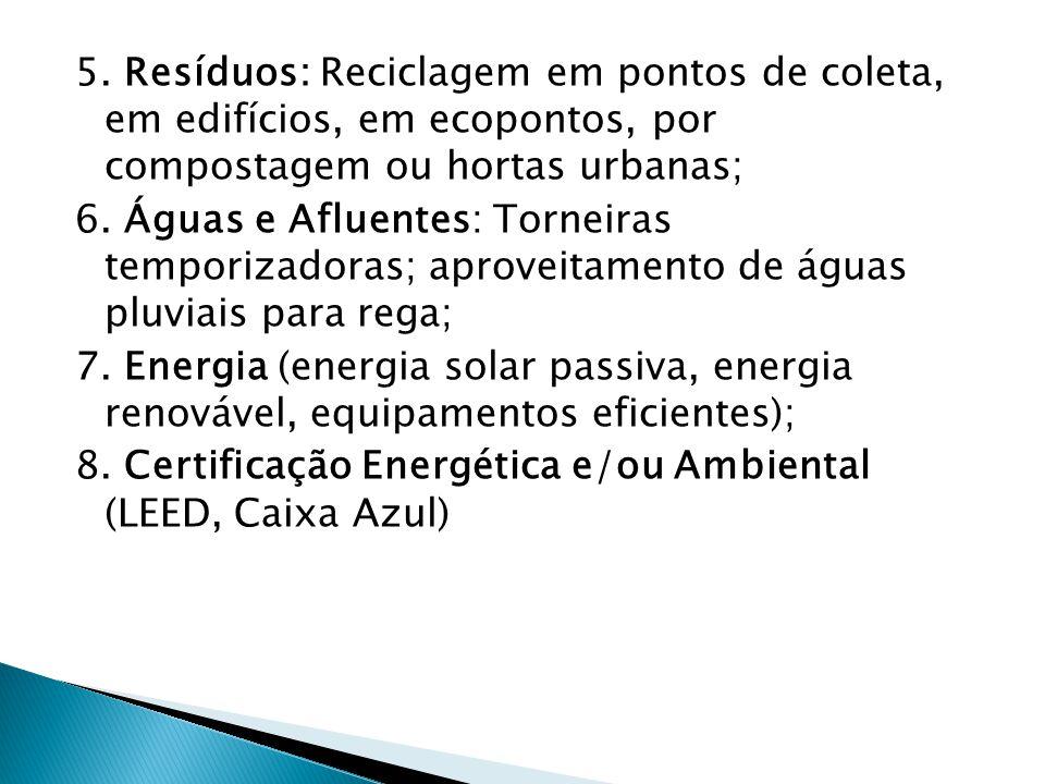 5. Resíduos: Reciclagem em pontos de coleta, em edifícios, em ecopontos, por compostagem ou hortas urbanas;
