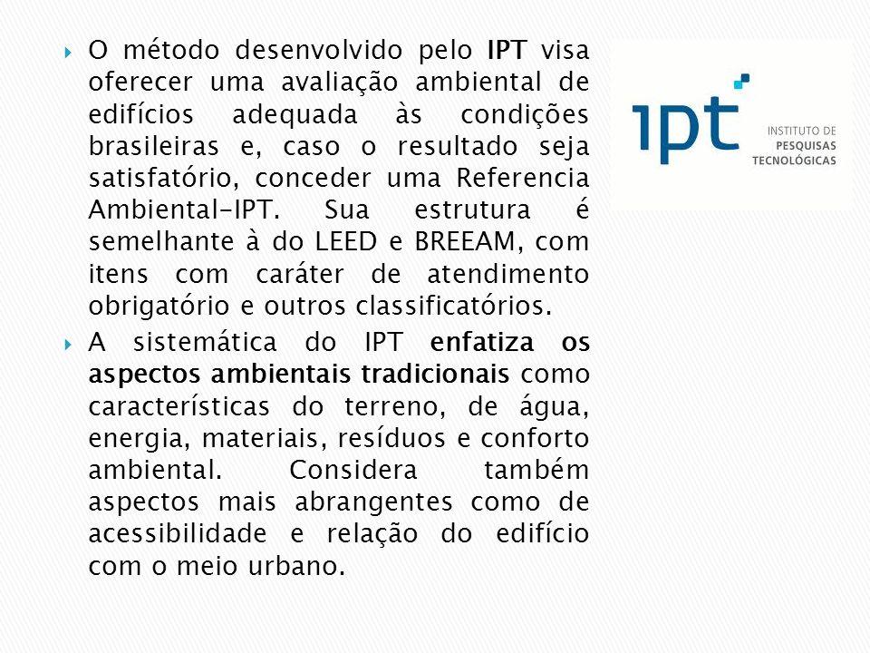 O método desenvolvido pelo IPT visa oferecer uma avaliação ambiental de edifícios adequada às condições brasileiras e, caso o resultado seja satisfatório, conceder uma Referencia Ambiental-IPT. Sua estrutura é semelhante à do LEED e BREEAM, com itens com caráter de atendimento obrigatório e outros classificatórios.