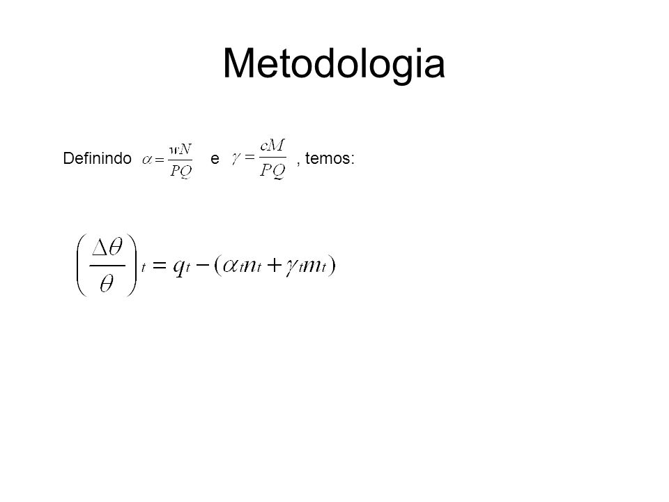 Metodologia Definindo e , temos: