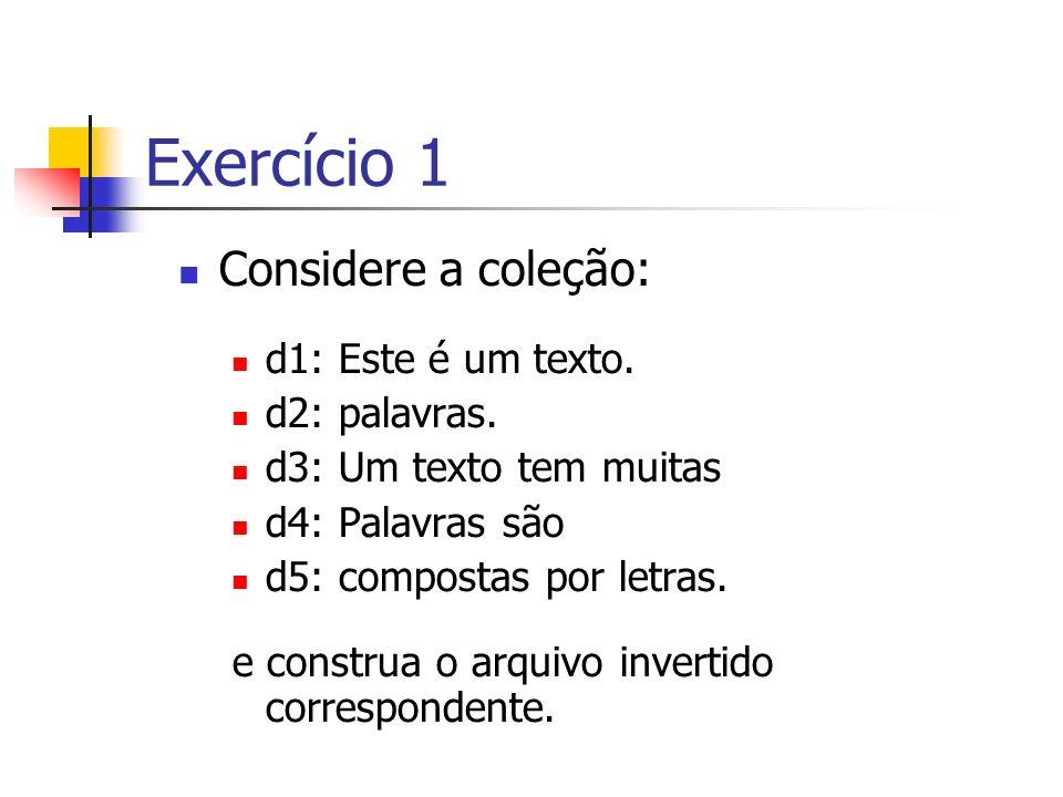 Exercício 1 Considere a coleção: d1: Este é um texto. d2: palavras.