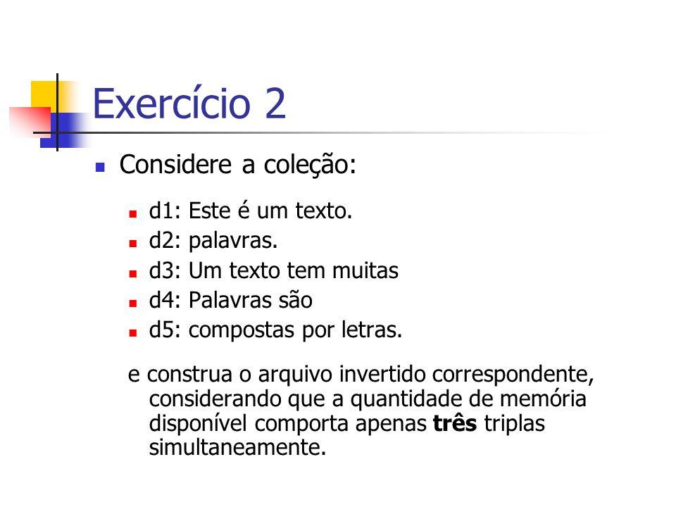 Exercício 2 Considere a coleção: d1: Este é um texto. d2: palavras.