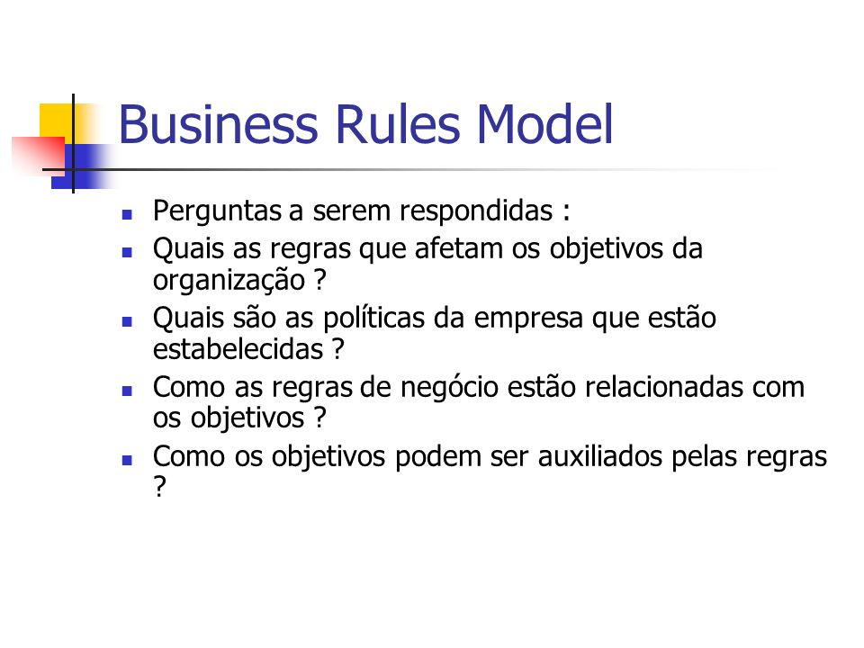 Business Rules Model Perguntas a serem respondidas :