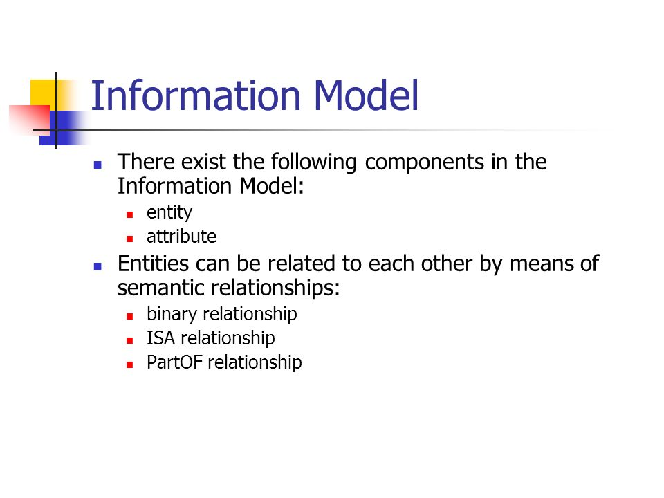 Information Model There exist the following components in the Information Model: entity. attribute.