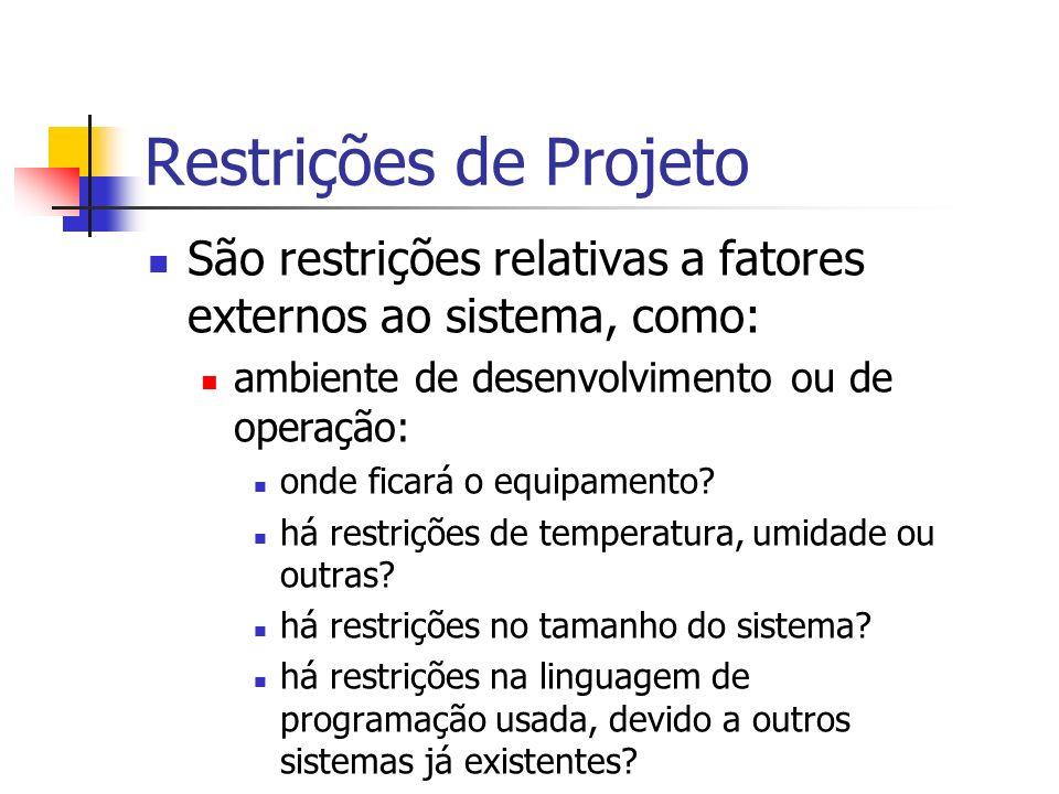 Restrições de Projeto São restrições relativas a fatores externos ao sistema, como: ambiente de desenvolvimento ou de operação: