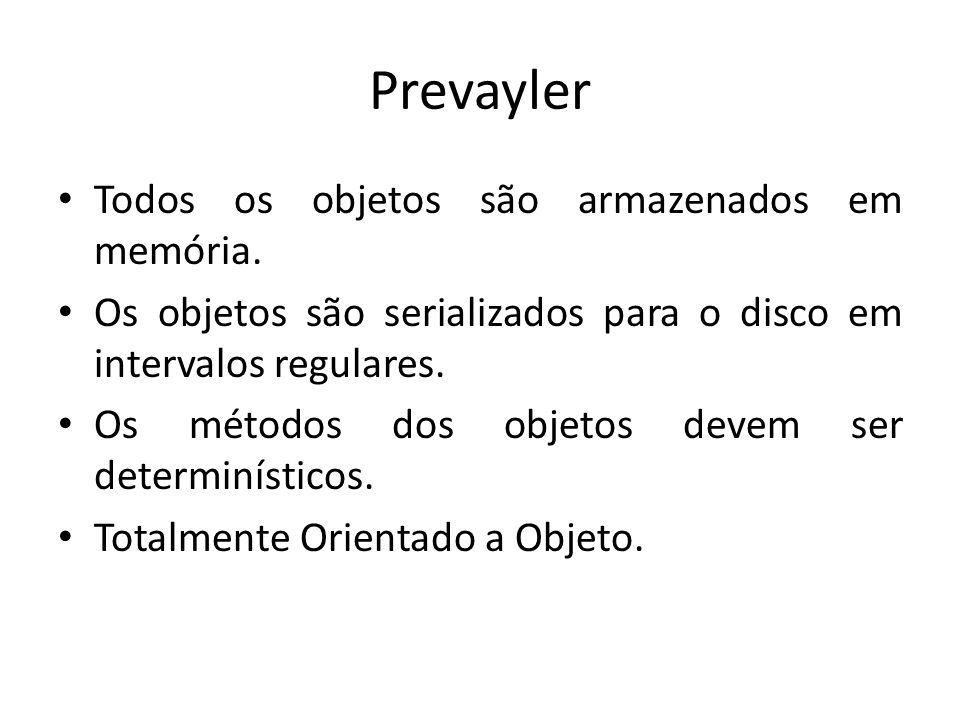 Prevayler Todos os objetos são armazenados em memória.