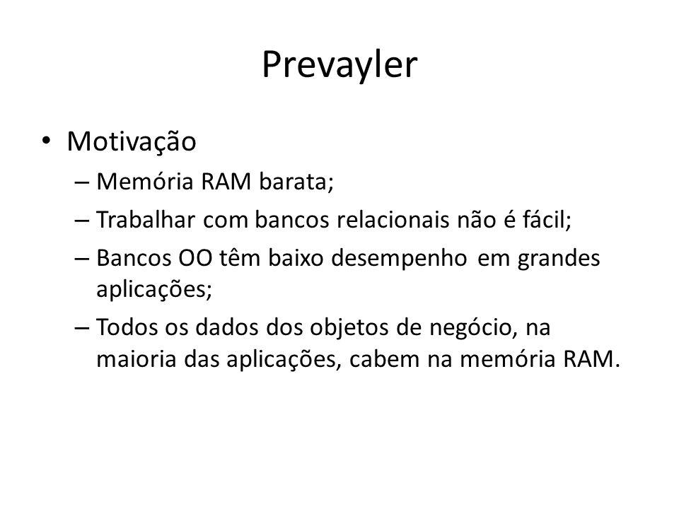 Prevayler Motivação Memória RAM barata;