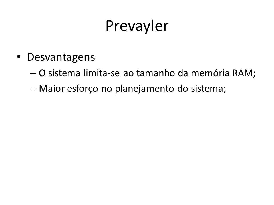 Prevayler Desvantagens O sistema limita-se ao tamanho da memória RAM;
