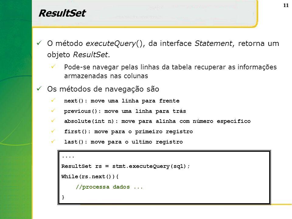 ResultSet O método executeQuery(), da interface Statement, retorna um objeto ResultSet.