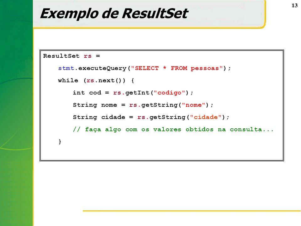 Exemplo de ResultSet ResultSet rs =