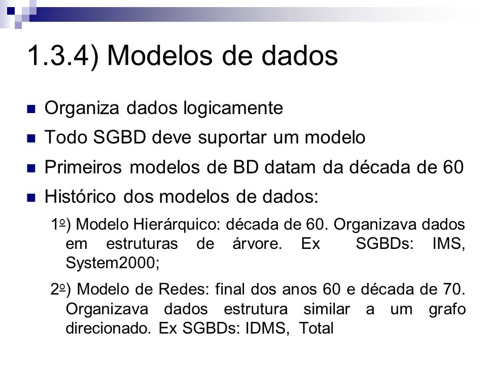 1.3.4) Modelos de dados Organiza dados logicamente