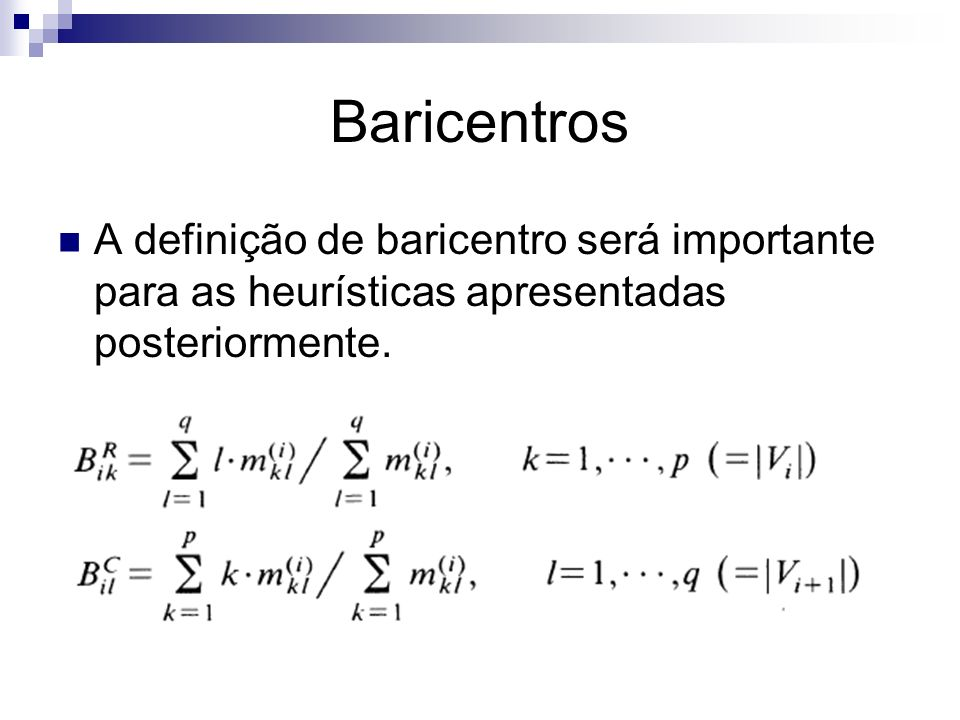Baricentros A definição de baricentro será importante para as heurísticas apresentadas posteriormente.