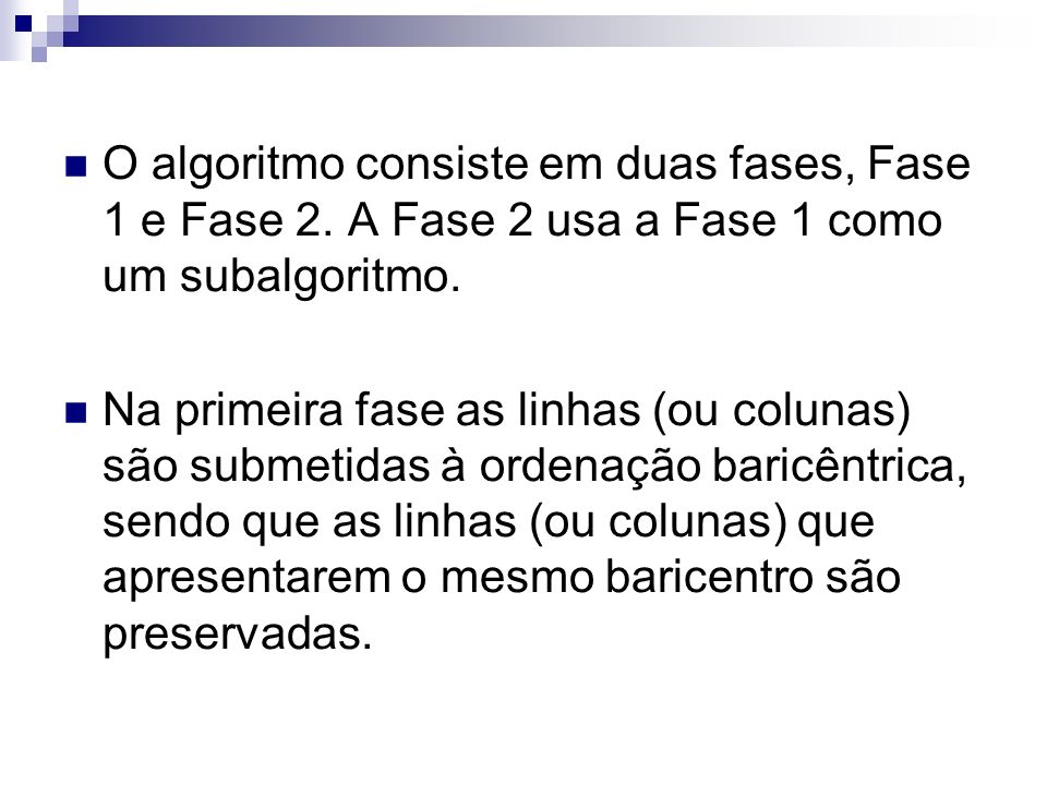 O algoritmo consiste em duas fases, Fase 1 e Fase 2