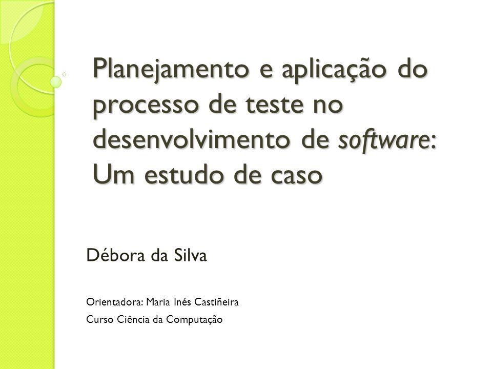 Planejamento e aplicação do processo de teste no desenvolvimento de software: Um estudo de caso
