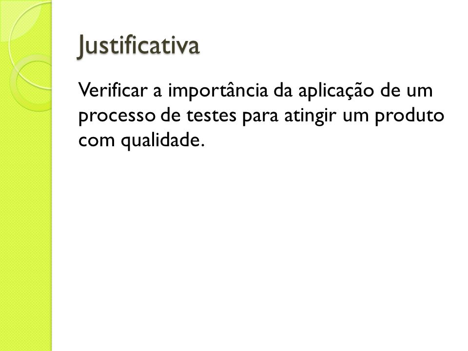 JustificativaVerificar a importância da aplicação de um processo de testes para atingir um produto com qualidade.