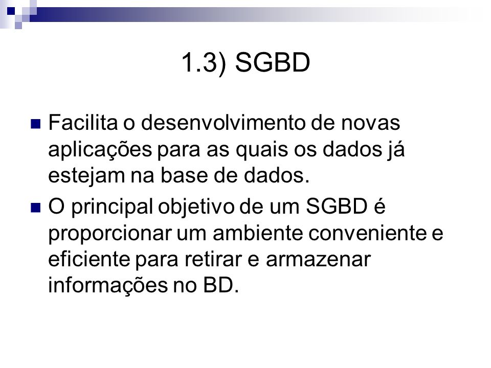 1.3) SGBDFacilita o desenvolvimento de novas aplicações para as quais os dados já estejam na base de dados.