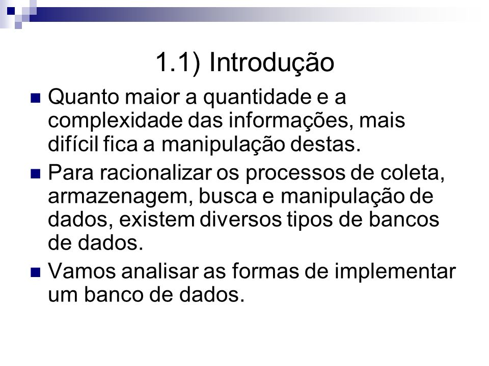 1.1) Introdução Quanto maior a quantidade e a complexidade das informações, mais difícil fica a manipulação destas.