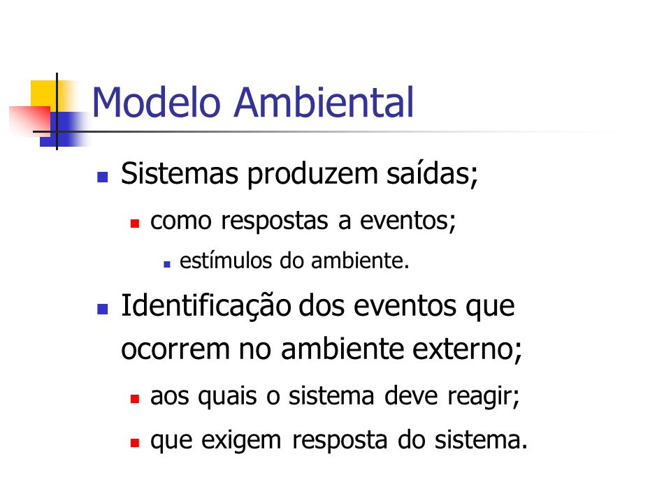 Modelo Ambiental Sistemas produzem saídas;