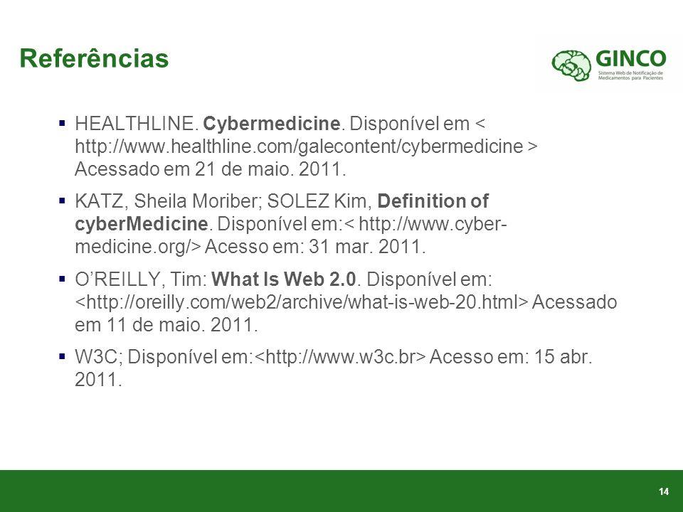 Referências HEALTHLINE. Cybermedicine. Disponível em < http://www.healthline.com/galecontent/cybermedicine > Acessado em 21 de maio. 2011.
