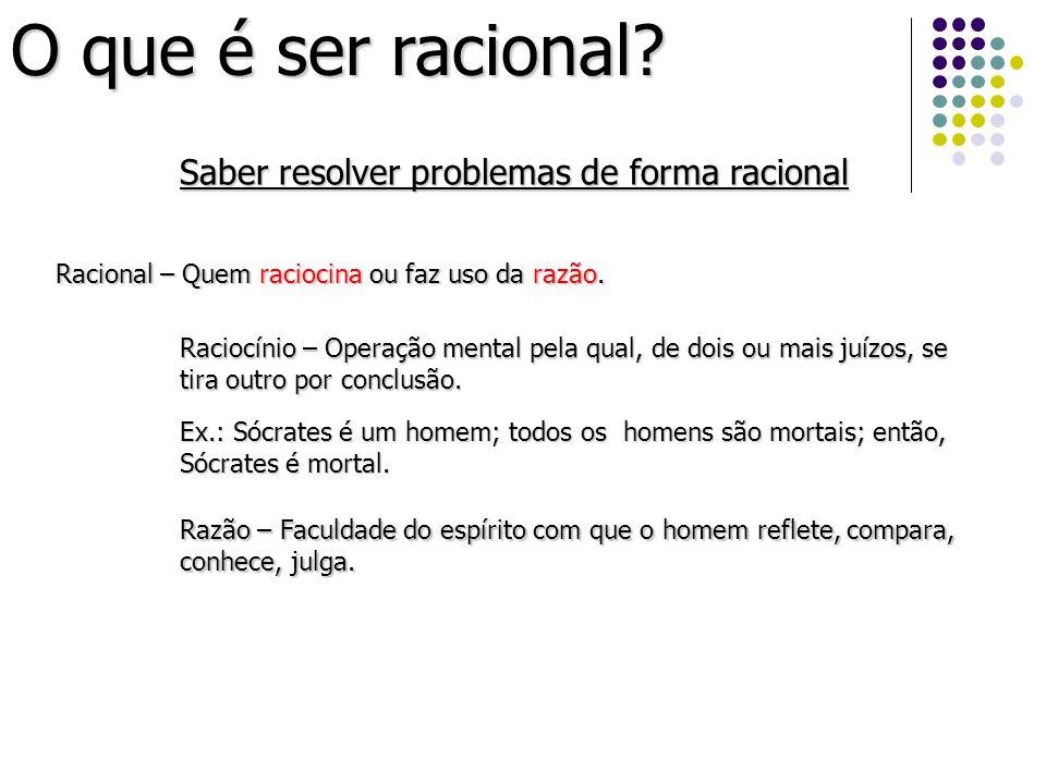 O que é ser racional Saber resolver problemas de forma racional