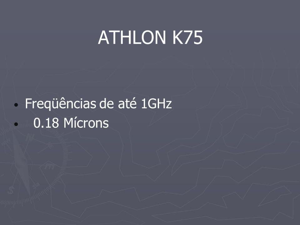 ATHLON K75 Freqüências de até 1GHz 0.18 Mícrons