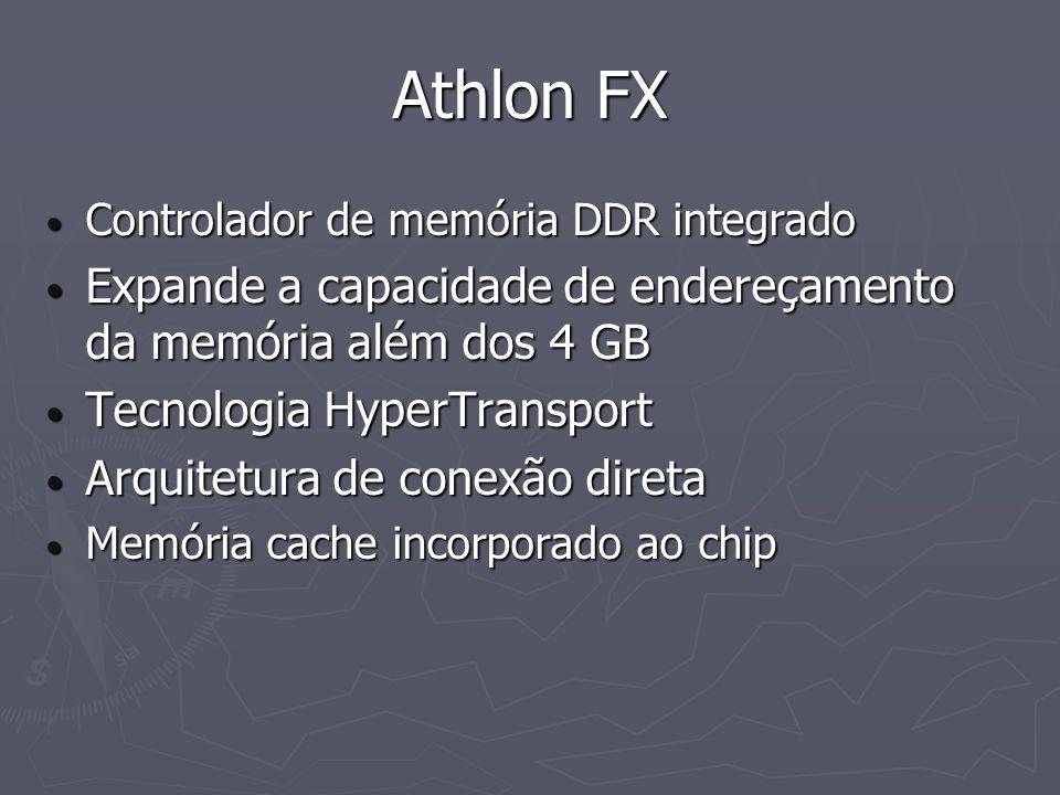 Athlon FX Controlador de memória DDR integrado. Expande a capacidade de endereçamento da memória além dos 4 GB.