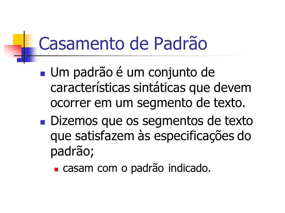 Casamento de PadrãoUm padrão é um conjunto de características sintáticas que devem ocorrer em um segmento de texto.