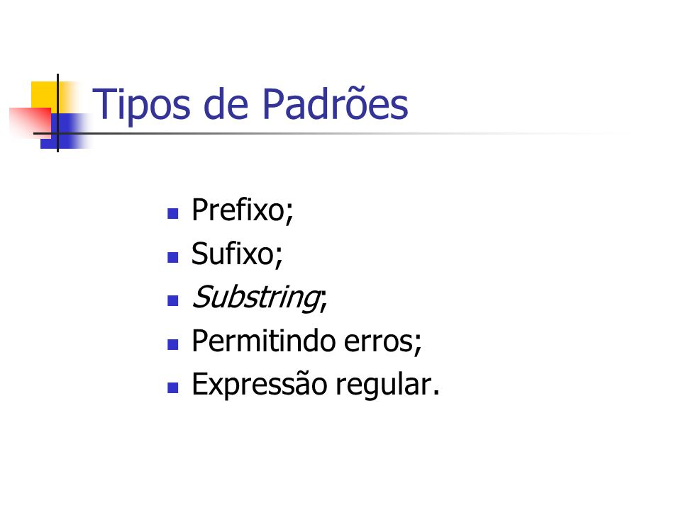 Tipos de Padrões Prefixo; Sufixo; Substring; Permitindo erros;
