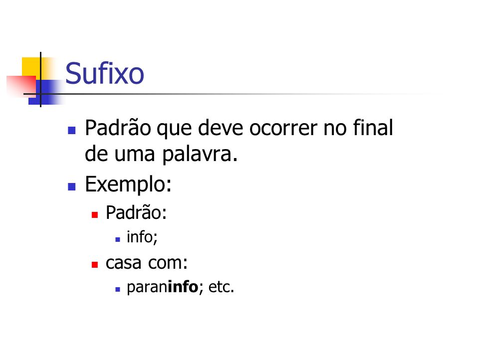 Sufixo Padrão que deve ocorrer no final de uma palavra. Exemplo: