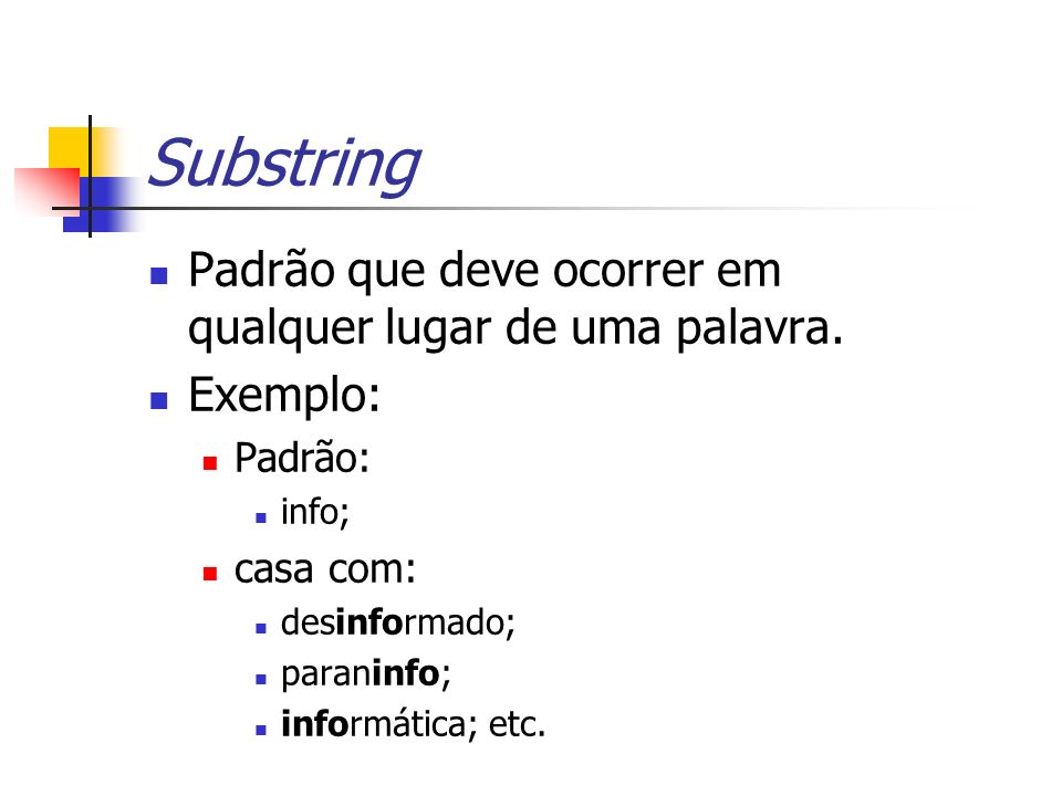 Substring Padrão que deve ocorrer em qualquer lugar de uma palavra.