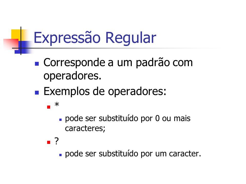 Expressão Regular Corresponde a um padrão com operadores.