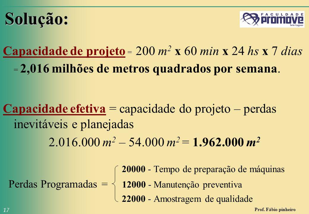 Solução: Capacidade de projeto = 200 m2 x 60 min x 24 hs x 7 dias = 2,016 milhões de metros quadrados por semana.
