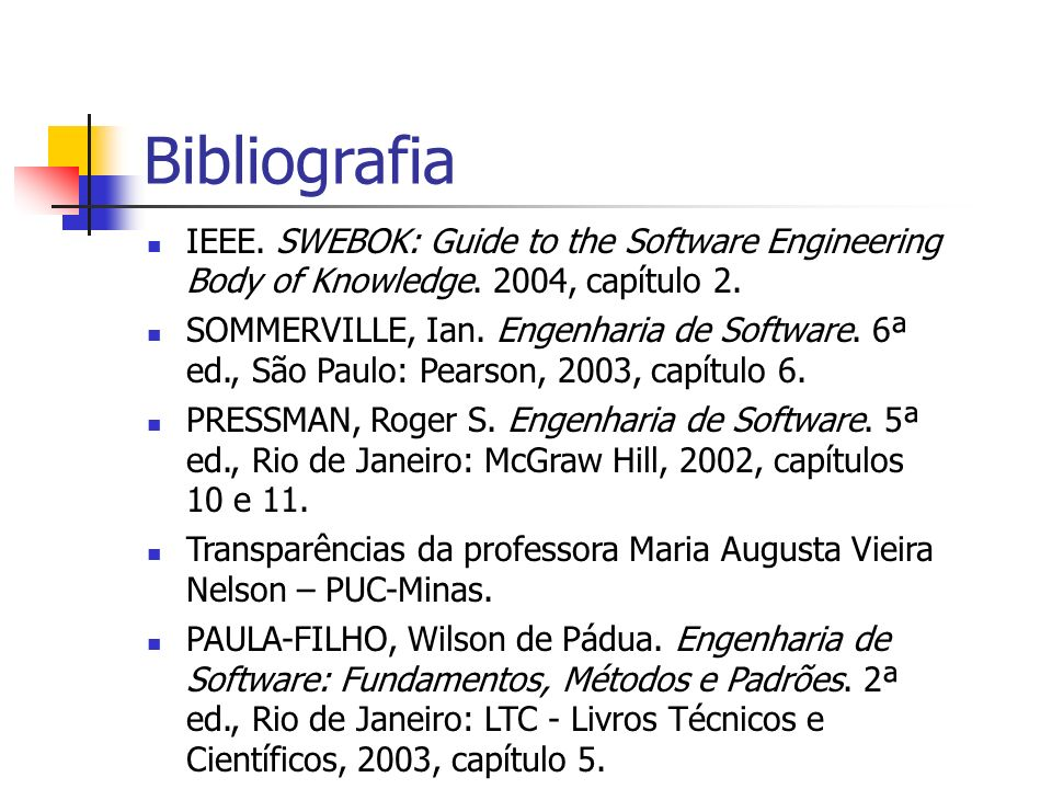 Bibliografia IEEE. SWEBOK: Guide to the Software Engineering Body of Knowledge. 2004, capítulo 2.