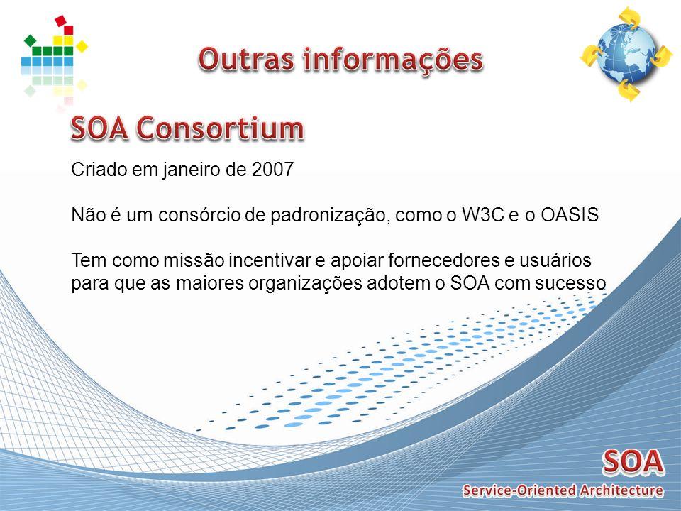 Outras informações SOA Consortium Criado em janeiro de 2007
