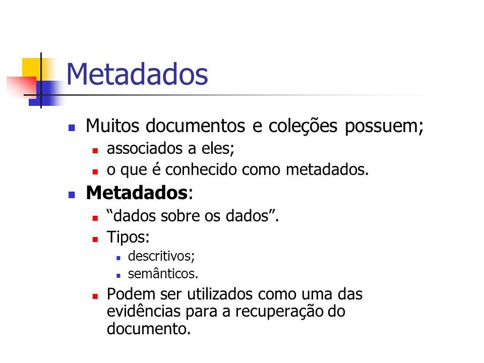 Metadados Muitos documentos e coleções possuem; Metadados: