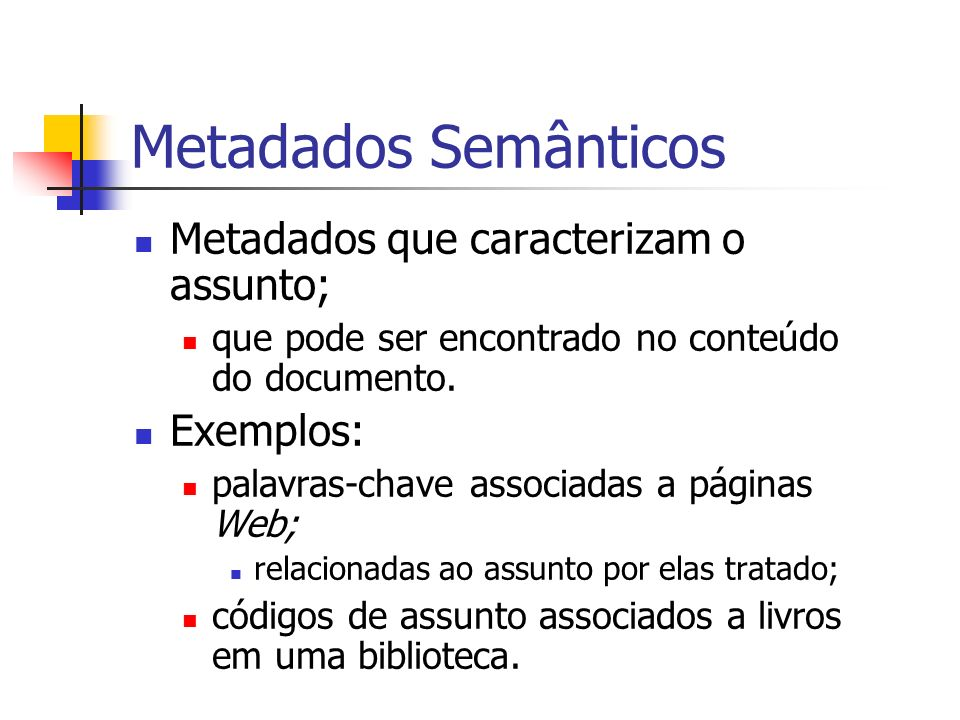Metadados Semânticos Metadados que caracterizam o assunto; Exemplos: