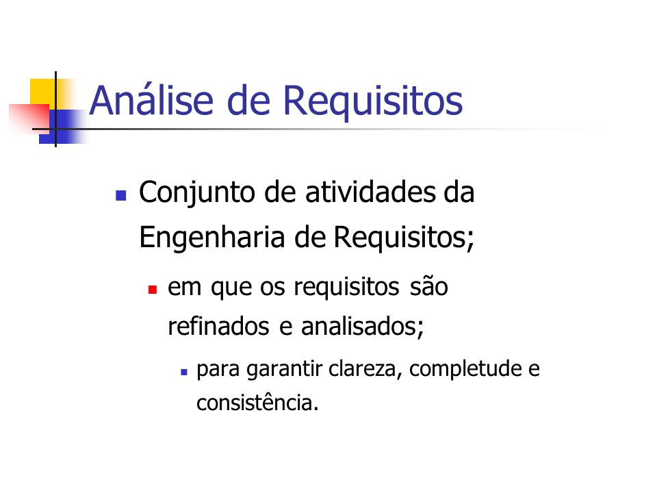 Análise de Requisitos Conjunto de atividades da Engenharia de Requisitos; em que os requisitos são refinados e analisados;