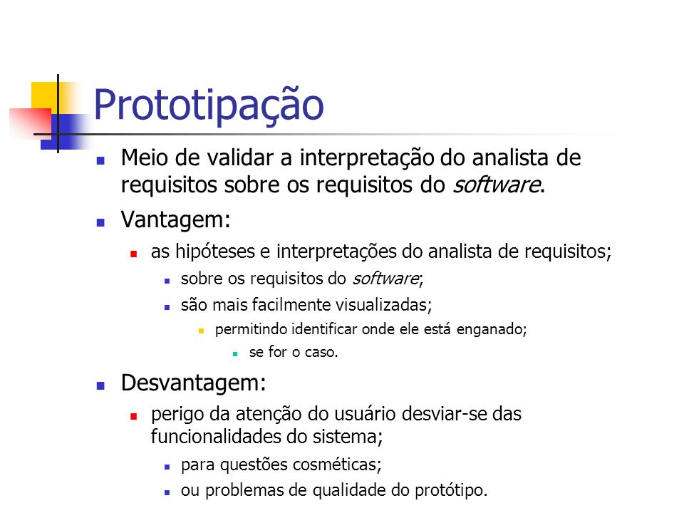 Prototipação Meio de validar a interpretação do analista de requisitos sobre os requisitos do software.