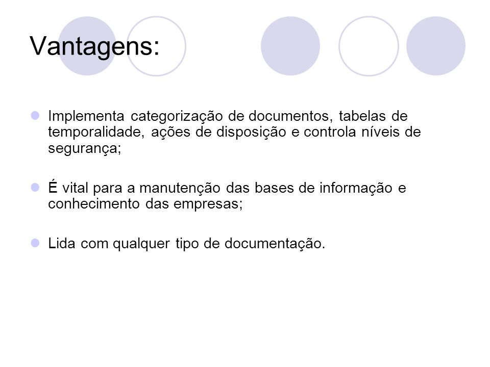 Vantagens: Implementa categorização de documentos, tabelas de temporalidade, ações de disposição e controla níveis de segurança;