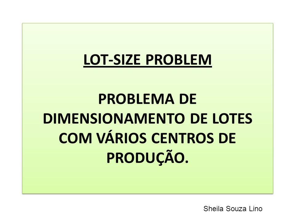 LOT-SIZE PROBLEM PROBLEMA DE DIMENSIONAMENTO DE LOTES COM VÁRIOS CENTROS DE PRODUÇÃO.