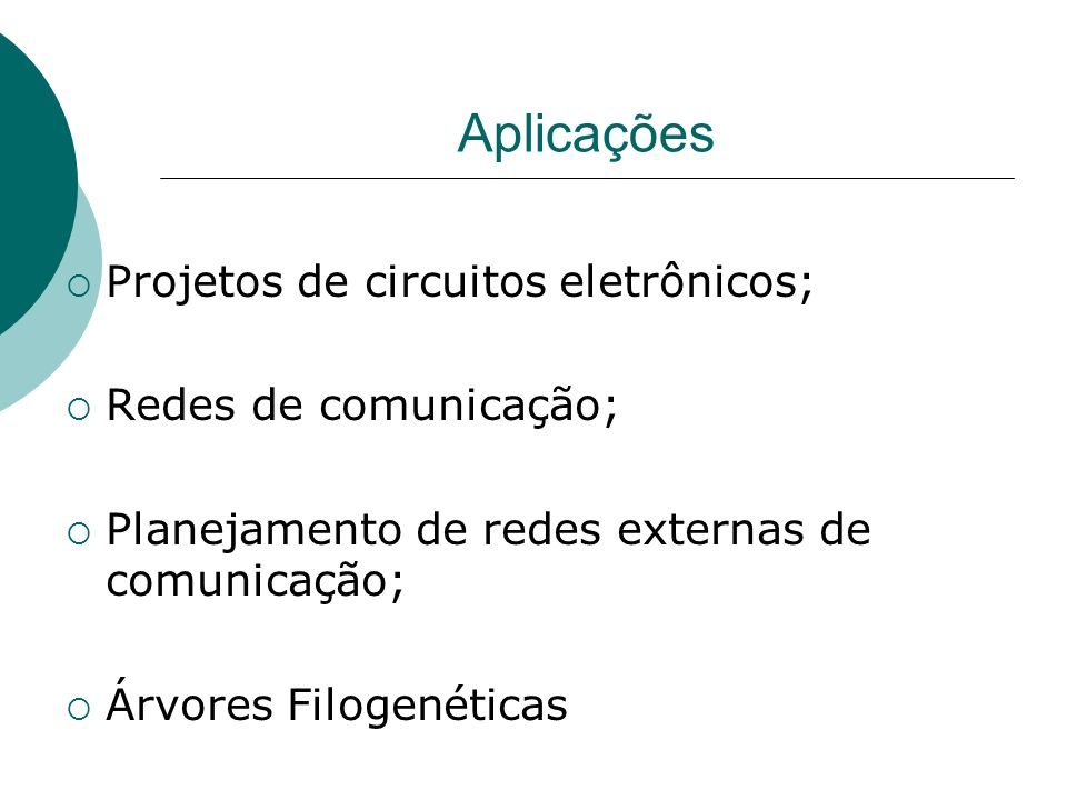 Aplicações Projetos de circuitos eletrônicos; Redes de comunicação;