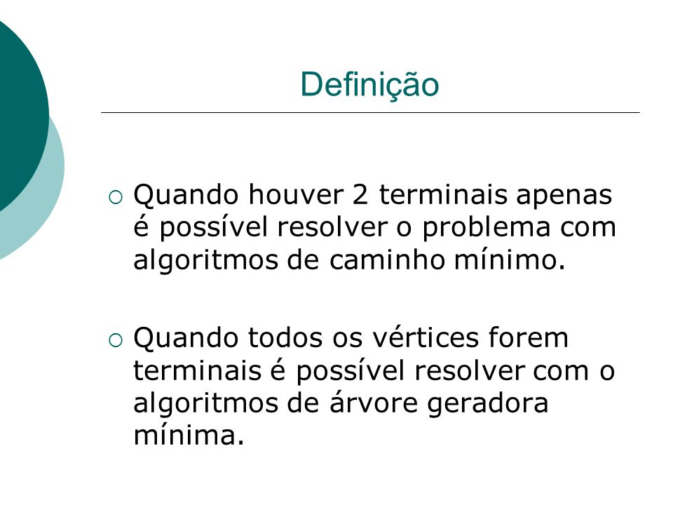 Definição Quando houver 2 terminais apenas é possível resolver o problema com algoritmos de caminho mínimo.